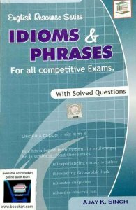 MB ENGLISH RESOURCE SERIES IDIOMS & PHRASES FOR ALL COMPETITIVE EXAMS WITH SOLVED QUESTIONS BY AJAY K. SINGH